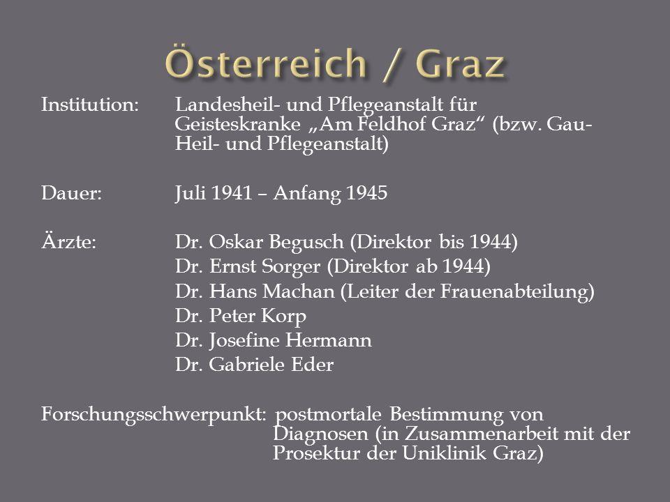 Institution: Landesheil- und Pflegeanstalt für Geisteskranke Am Feldhof Graz (bzw. Gau- Heil- und Pflegeanstalt) Dauer:Juli 1941 – Anfang 1945 Ärzte:D