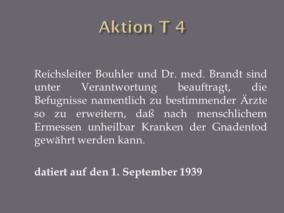 Reichsleiter Bouhler und Dr. med. Brandt sind unter Verantwortung beauftragt, die Befugnisse namentlich zu bestimmender Ärzte so zu erweitern, daß nac
