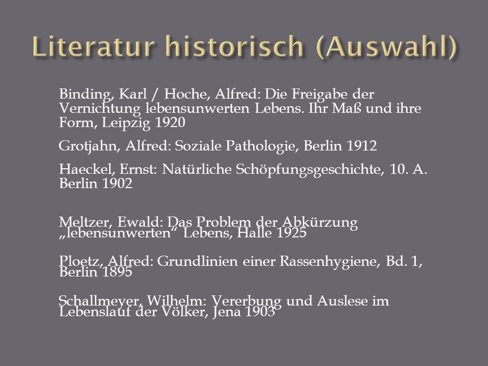 Binding, Karl / Hoche, Alfred: Die Freigabe der Vernichtung lebensunwerten Lebens. Ihr Maß und ihre Form, Leipzig 1920 Grotjahn, Alfred: Soziale Patho