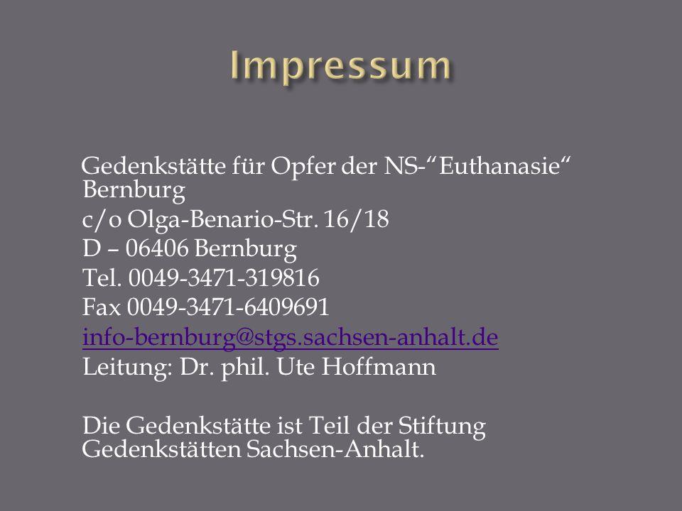 Gedenkstätte für Opfer der NS-Euthanasie Bernburg c/o Olga-Benario-Str. 16/18 D – 06406 Bernburg Tel. 0049-3471-319816 Fax 0049-3471-6409691 info-bern
