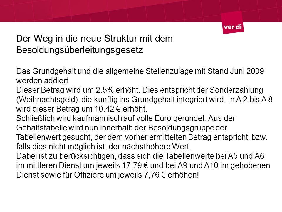 Der Weg in die neue Struktur mit dem Besoldungsüberleitungsgesetz Das Grundgehalt und die allgemeine Stellenzulage mit Stand Juni 2009 werden addiert.