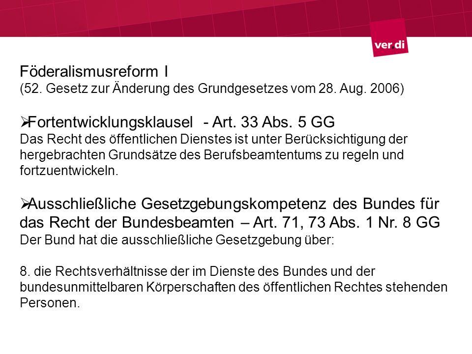 Föderalismusreform I (52. Gesetz zur Änderung des Grundgesetzes vom 28. Aug. 2006) Fortentwicklungsklausel - Art. 33 Abs. 5 GG Das Recht des öffentlic