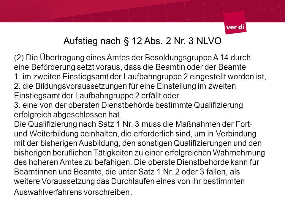 Aufstieg nach § 12 Abs. 2 Nr. 3 NLVO (2) Die Übertragung eines Amtes der Besoldungsgruppe A 14 durch eine Beförderung setzt voraus, dass die Beamtin o