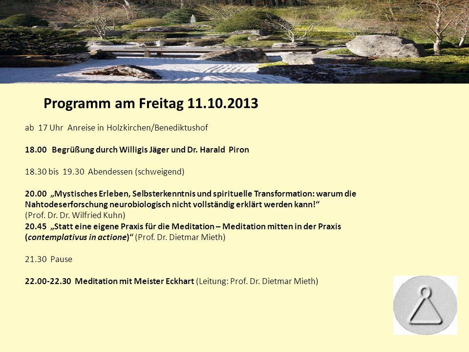 Programm am Freitag 11.10.2013 ab 17 Uhr Anreise in Holzkirchen/Benediktushof 18.00 Begrüßung durch Willigis Jäger und Dr.