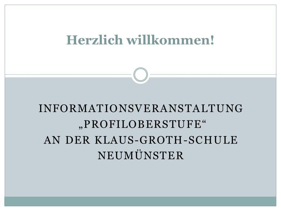 INFORMATIONSVERANSTALTUNG PROFILOBERSTUFE AN DER KLAUS-GROTH-SCHULE NEUMÜNSTER Herzlich willkommen!