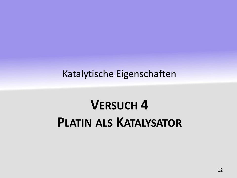 V ERSUCH 4 P LATIN ALS K ATALYSATOR Katalytische Eigenschaften 12