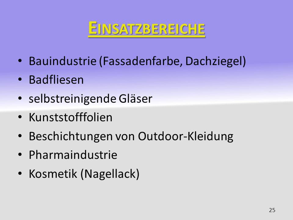 E INSATZBEREICHE Bauindustrie (Fassadenfarbe, Dachziegel) Badfliesen selbstreinigende Gläser Kunststofffolien Beschichtungen von Outdoor-Kleidung Phar