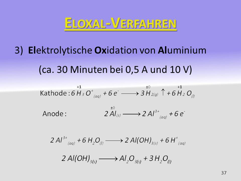 E LOXAL -V ERFAHREN 3) Elektrolytische Oxidation von Aluminium (ca. 30 Minuten bei 0,5 A und 10 V) 37