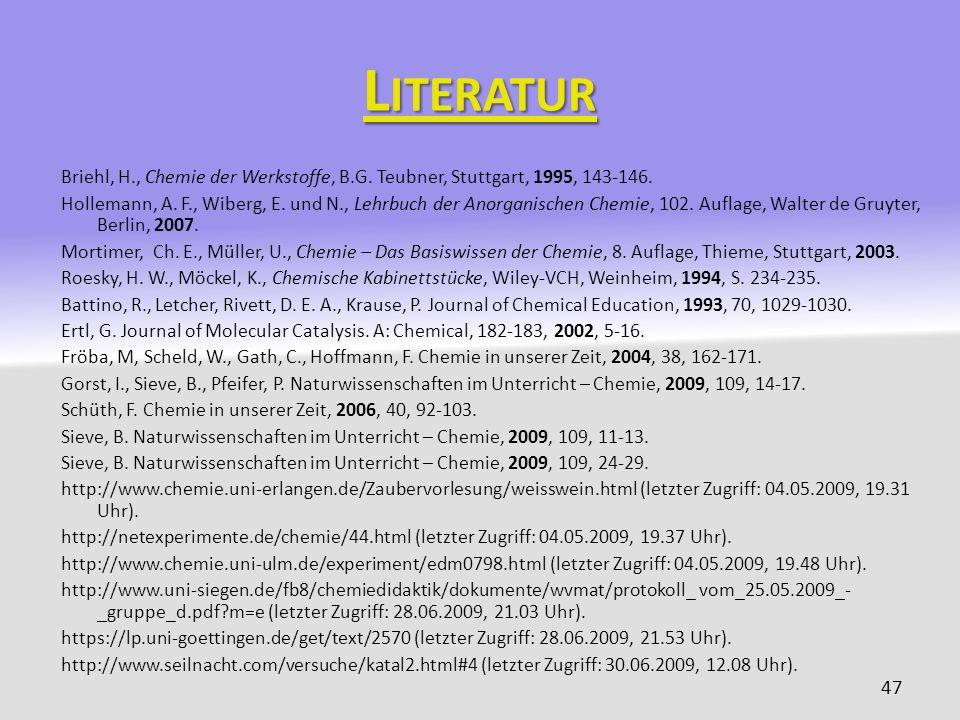 L ITERATUR Briehl, H., Chemie der Werkstoffe, B.G. Teubner, Stuttgart, 1995, 143-146. Hollemann, A. F., Wiberg, E. und N., Lehrbuch der Anorganischen