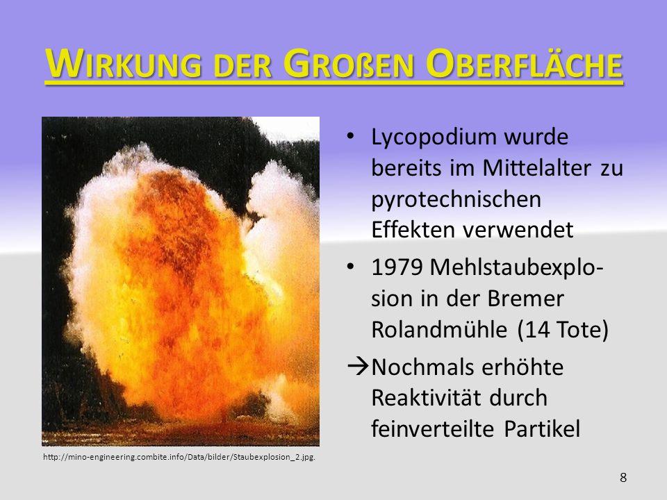 W IRKUNG DER G ROßEN O BERFLÄCHE Lycopodium wurde bereits im Mittelalter zu pyrotechnischen Effekten verwendet 1979 Mehlstaubexplo- sion in der Bremer