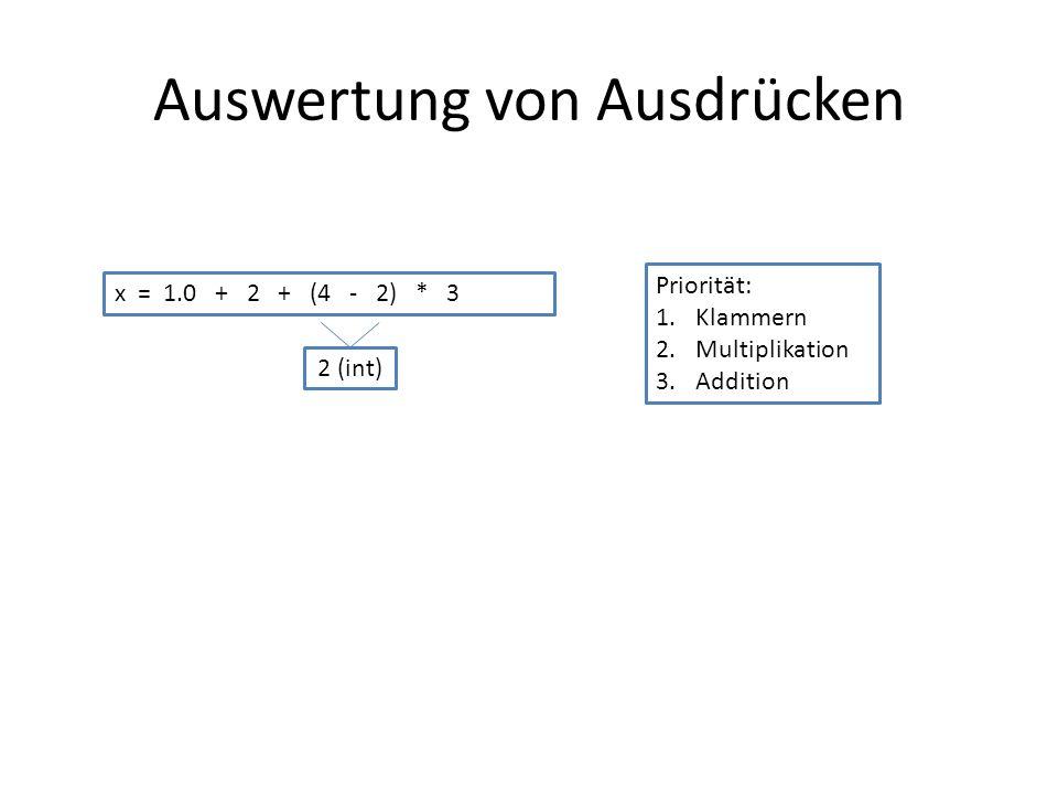Auswertung von Ausdrücken x = 1.0 + 2 + (4 - 2) * 3 Priorität: 1.Klammern 2.Multiplikation 3.Addition 2 (int)