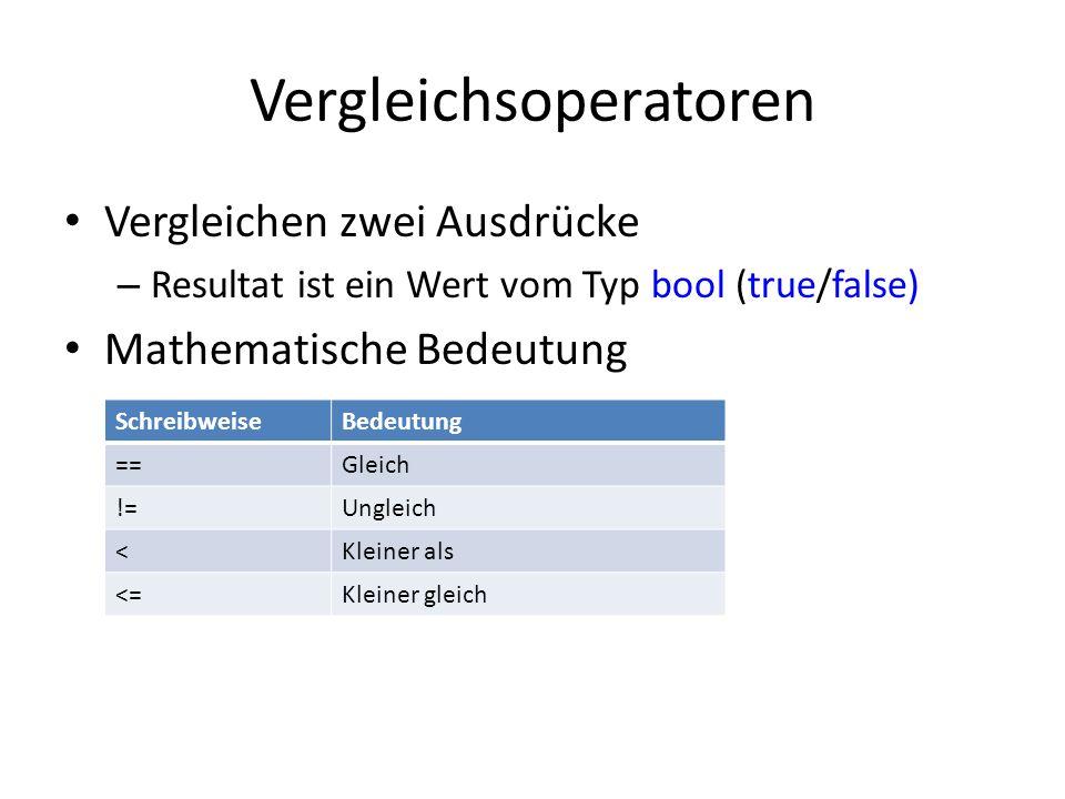 Vergleichsoperatoren Vergleichen zwei Ausdrücke – Resultat ist ein Wert vom Typ bool (true/false) Mathematische Bedeutung SchreibweiseBedeutung ==Glei