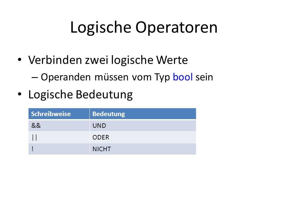 Logische Operatoren Verbinden zwei logische Werte – Operanden müssen vom Typ bool sein Logische Bedeutung SchreibweiseBedeutung &&UND ||ODER !NICHT