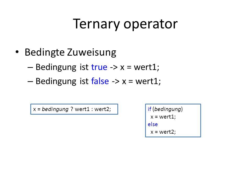 Ternary operator Bedingte Zuweisung – Bedingung ist true -> x = wert1; – Bedingung ist false -> x = wert1; x = bedingung ? wert1 : wert2;if (bedingung