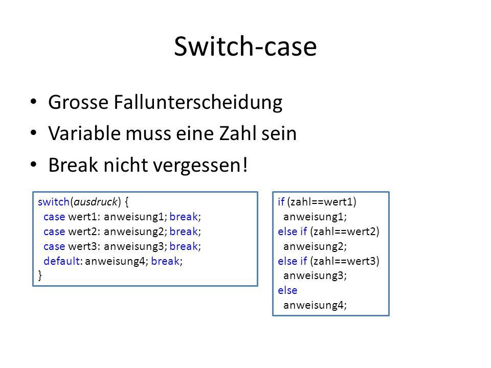 Switch-case Grosse Fallunterscheidung Variable muss eine Zahl sein Break nicht vergessen! switch(ausdruck) { case wert1: anweisung1; break; case wert2