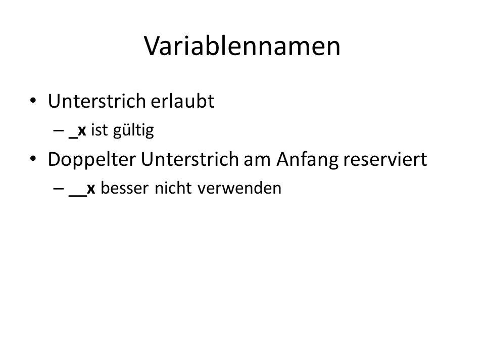 Variablennamen Unterstrich erlaubt – _x ist gültig Doppelter Unterstrich am Anfang reserviert – __x besser nicht verwenden