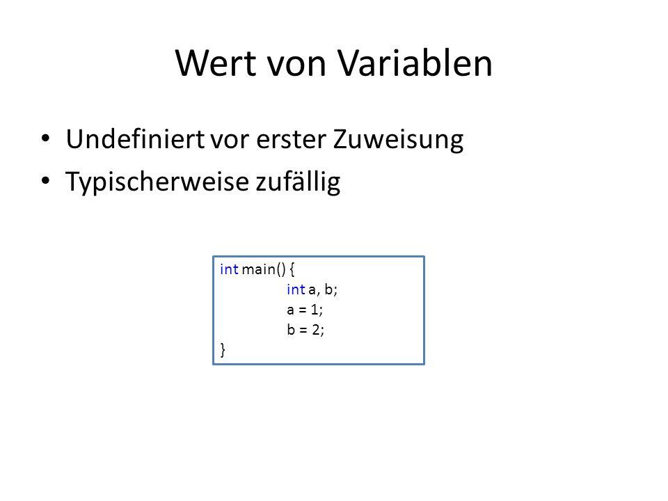 Wert von Variablen Undefiniert vor erster Zuweisung Typischerweise zufällig int main() { int a, b; a = 1; b = 2; }