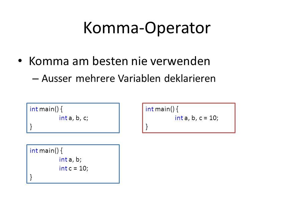 Komma-Operator Komma am besten nie verwenden – Ausser mehrere Variablen deklarieren int main() { int a, b, c; } int main() { int a, b, c = 10; } int m