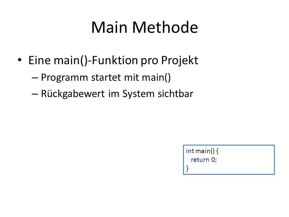 Main Methode Eine main()-Funktion pro Projekt – Programm startet mit main() – Rückgabewert im System sichtbar int main() { return 0; }