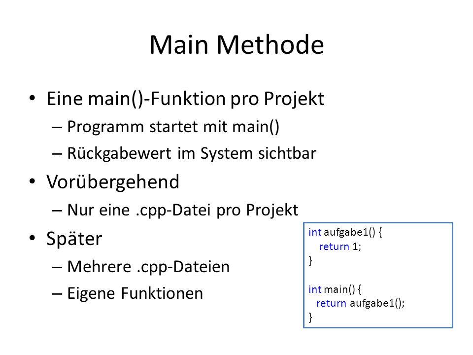 Main Methode Eine main()-Funktion pro Projekt – Programm startet mit main() – Rückgabewert im System sichtbar Vorübergehend – Nur eine.cpp-Datei pro P