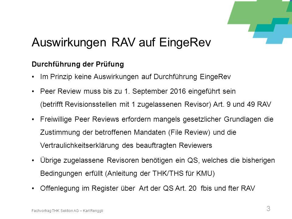 Fachvortrag THK Sektion AG – Karl Renggli 3 Auswirkungen RAV auf EingeRev Durchführung der Prüfung Im Prinzip keine Auswirkungen auf Durchführung Eing