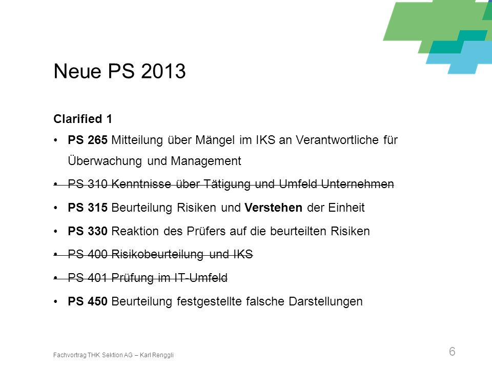 Fachvortrag THK Sektion AG – Karl Renggli 6 Neue PS 2013 Clarified 1 PS 265 Mitteilung über Mängel im IKS an Verantwortliche für Überwachung und Manag