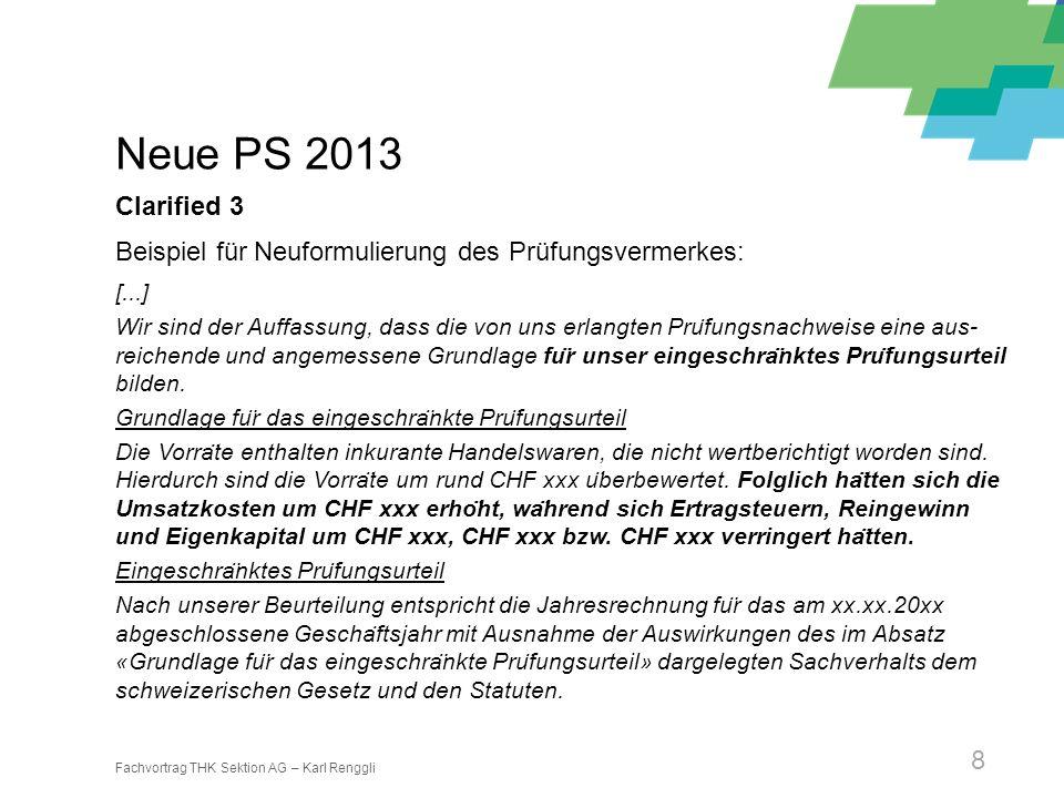 Fachvortrag THK Sektion AG – Karl Renggli 8 Neue PS 2013 Clarified 3 Beispiel für Neuformulierung des Prüfungsvermerkes: [...] Wir sind der Auffassung
