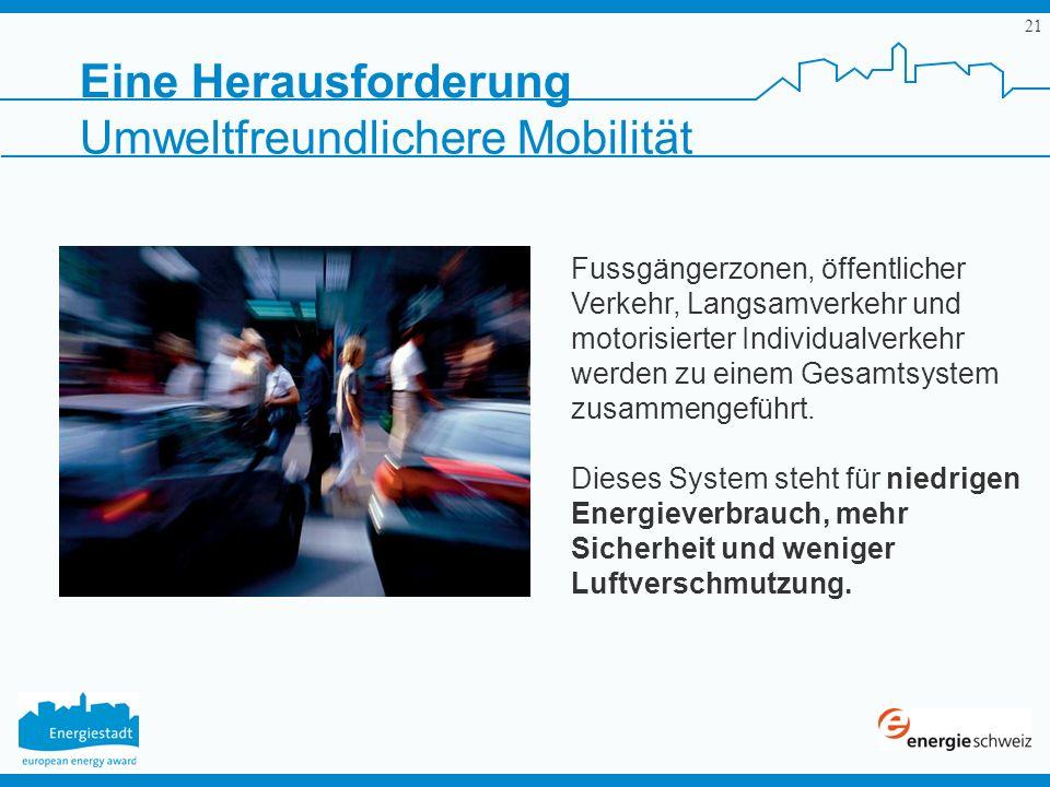 21 Fussgängerzonen, öffentlicher Verkehr, Langsamverkehr und motorisierter Individualverkehr werden zu einem Gesamtsystem zusammengeführt. Dieses Syst