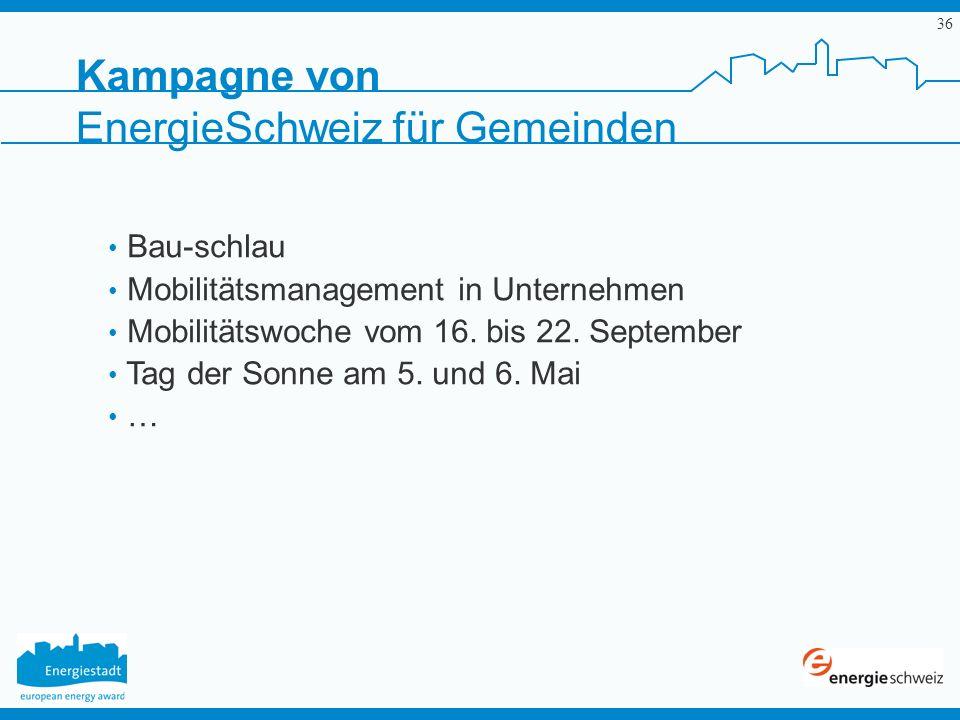 36 Kampagne von EnergieSchweiz für Gemeinden Bau-schlau Mobilitätsmanagement in Unternehmen Mobilitätswoche vom 16. bis 22. September Tag der Sonne am