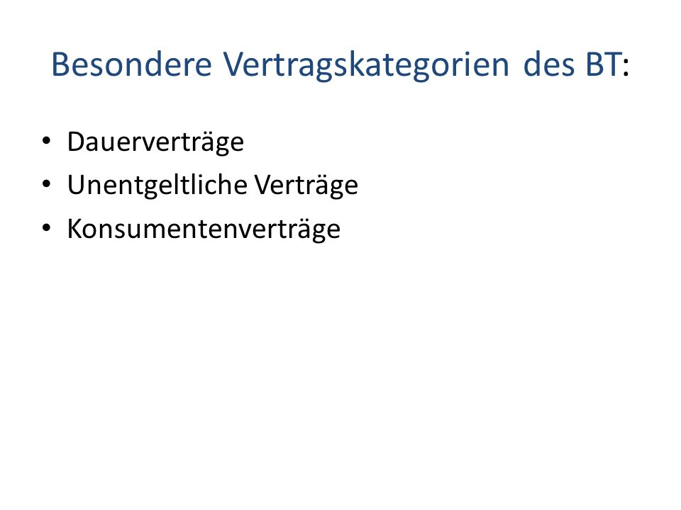 Besondere Vertragskategorien des BT: Dauerverträge Unentgeltliche Verträge Konsumentenverträge