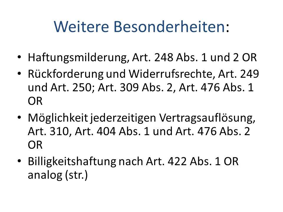 Weitere Besonderheiten: Haftungsmilderung, Art. 248 Abs. 1 und 2 OR Rückforderung und Widerrufsrechte, Art. 249 und Art. 250; Art. 309 Abs. 2, Art. 47