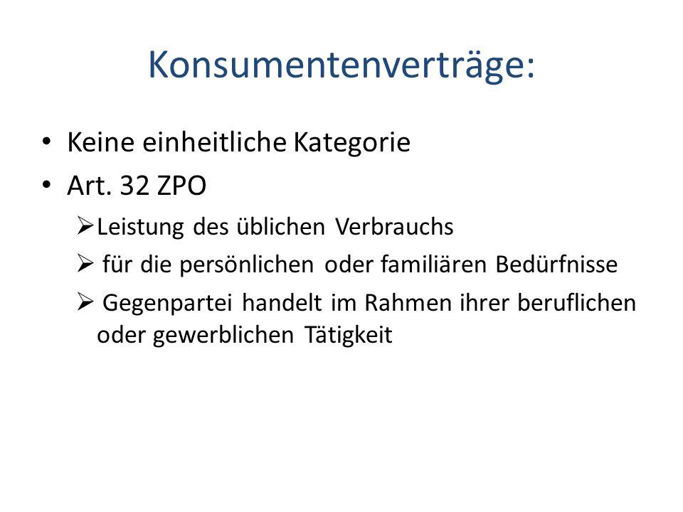 Konsumentenverträge: Keine einheitliche Kategorie Art. 32 ZPO Leistung des üblichen Verbrauchs für die persönlichen oder familiären Bedürfnisse Gegenp