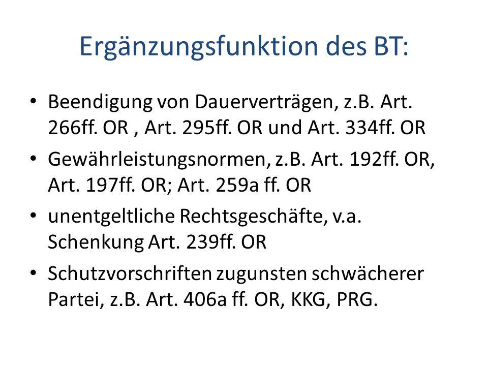 Ergänzungsfunktion des BT: Beendigung von Dauerverträgen, z.B. Art. 266ff. OR, Art. 295ff. OR und Art. 334ff. OR Gewährleistungsnormen, z.B. Art. 192f