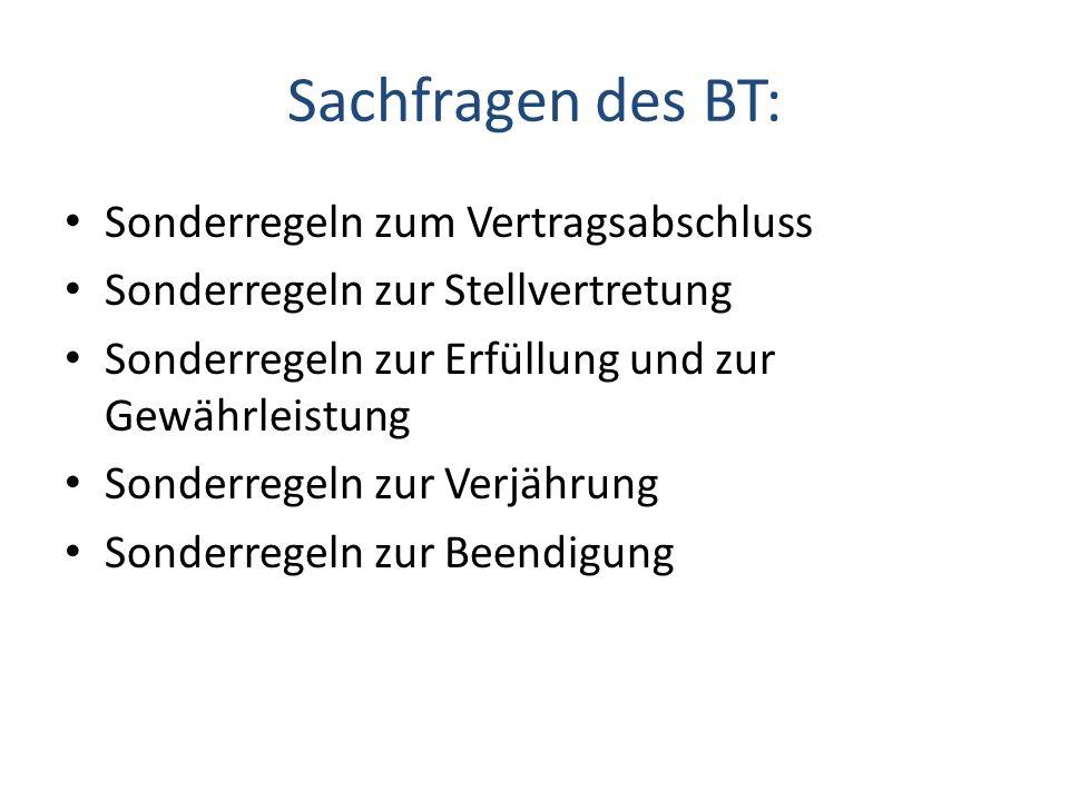 Sachfragen des BT: Sonderregeln zum Vertragsabschluss Sonderregeln zur Stellvertretung Sonderregeln zur Erfüllung und zur Gewährleistung Sonderregeln