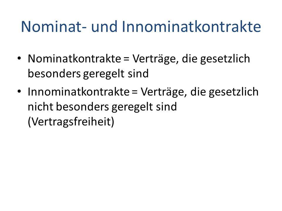 Nominat- und Innominatkontrakte Nominatkontrakte = Verträge, die gesetzlich besonders geregelt sind Innominatkontrakte = Verträge, die gesetzlich nich