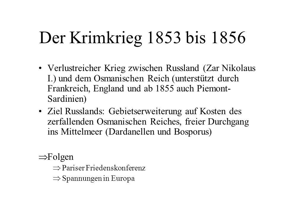Der Krimkrieg 1853 bis 1856 Verlustreicher Krieg zwischen Russland (Zar Nikolaus I.) und dem Osmanischen Reich (unterstützt durch Frankreich, England