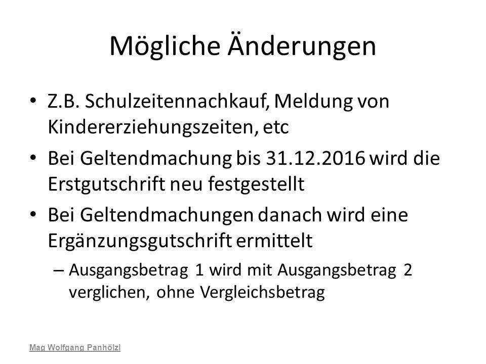 Mögliche Änderungen Z.B. Schulzeitennachkauf, Meldung von Kindererziehungszeiten, etc Bei Geltendmachung bis 31.12.2016 wird die Erstgutschrift neu fe