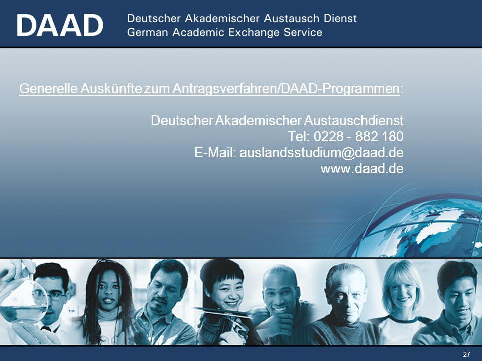 27 Generelle Auskünfte zum Antragsverfahren/DAAD-Programmen: Deutscher Akademischer Austauschdienst Tel: 0228 - 882 180 E-Mail: auslandsstudium@daad.de www.daad.de