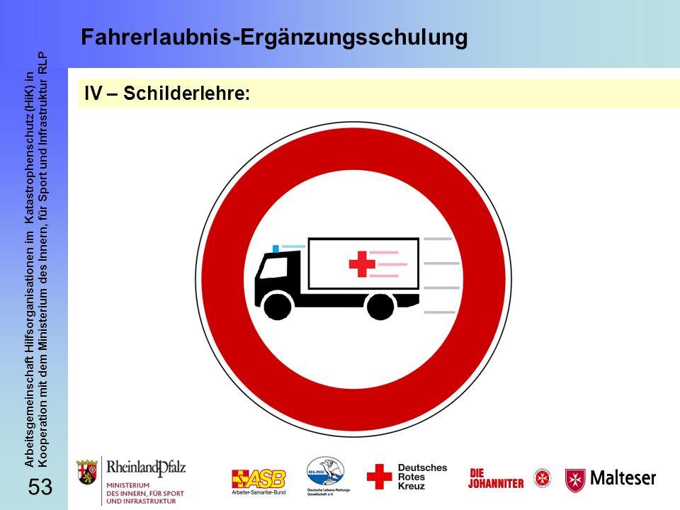 53 Arbeitsgemeinschaft Hilfsorganisationen im Katastrophenschutz (HiK) in Kooperation mit dem Ministerium des Innern, für Sport und Infrastruktur RLP Fahrerlaubnis-Ergänzungsschulung IV – Schilderlehre:
