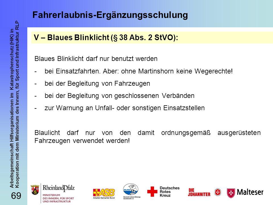 69 Arbeitsgemeinschaft Hilfsorganisationen im Katastrophenschutz (HiK) in Kooperation mit dem Ministerium des Innern, für Sport und Infrastruktur RLP Fahrerlaubnis-Ergänzungsschulung Blaues Blinklicht darf nur benutzt werden -bei Einsatzfahrten.