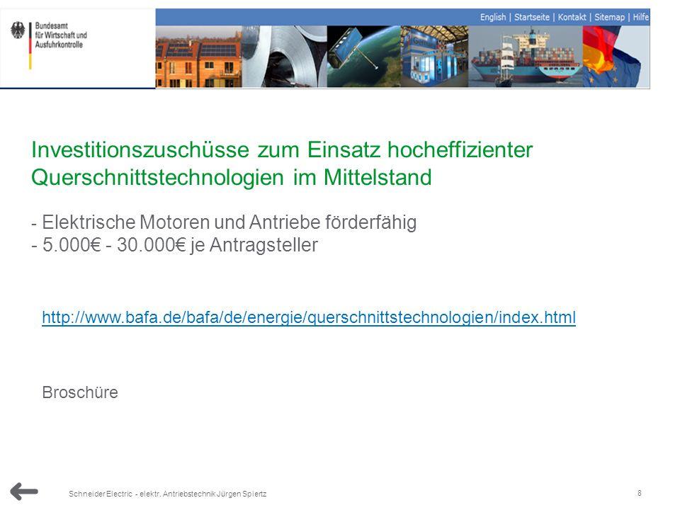 8 Schneider Electric - elektr. Antriebstechnik Jürgen Spiertz 5000 Investitionszuschüsse zum Einsatz hocheffizienter Querschnittstechnologien im Mitte