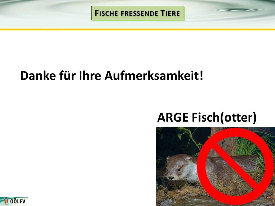 Danke für Ihre Aufmerksamkeit! ARGE Fisch(otter)