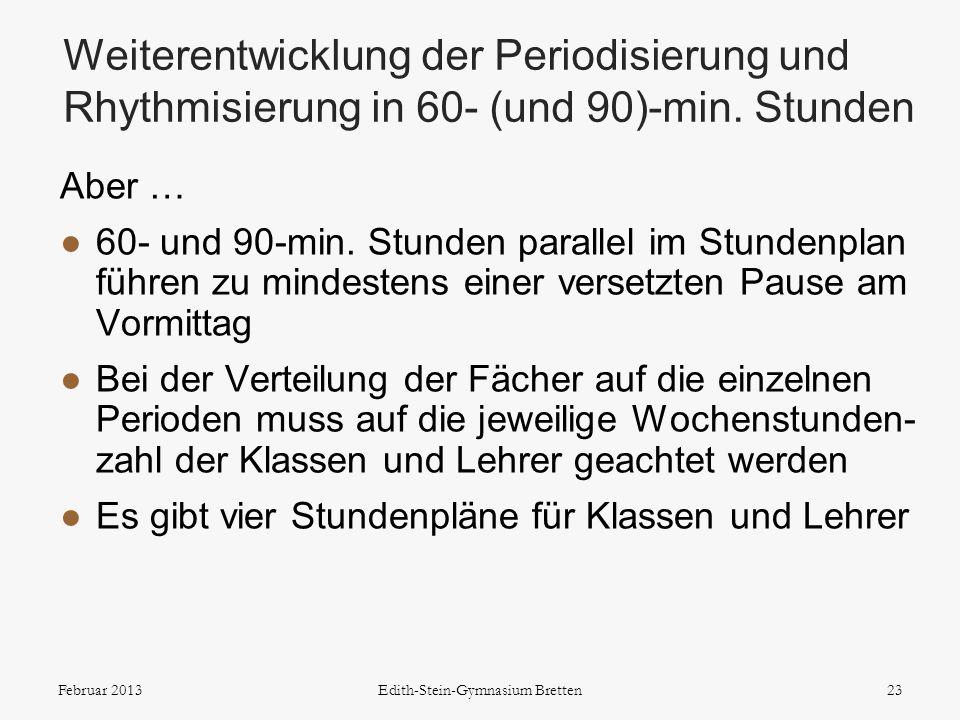 Aber … 60- und 90-min. Stunden parallel im Stundenplan führen zu mindestens einer versetzten Pause am Vormittag Bei der Verteilung der Fächer auf die