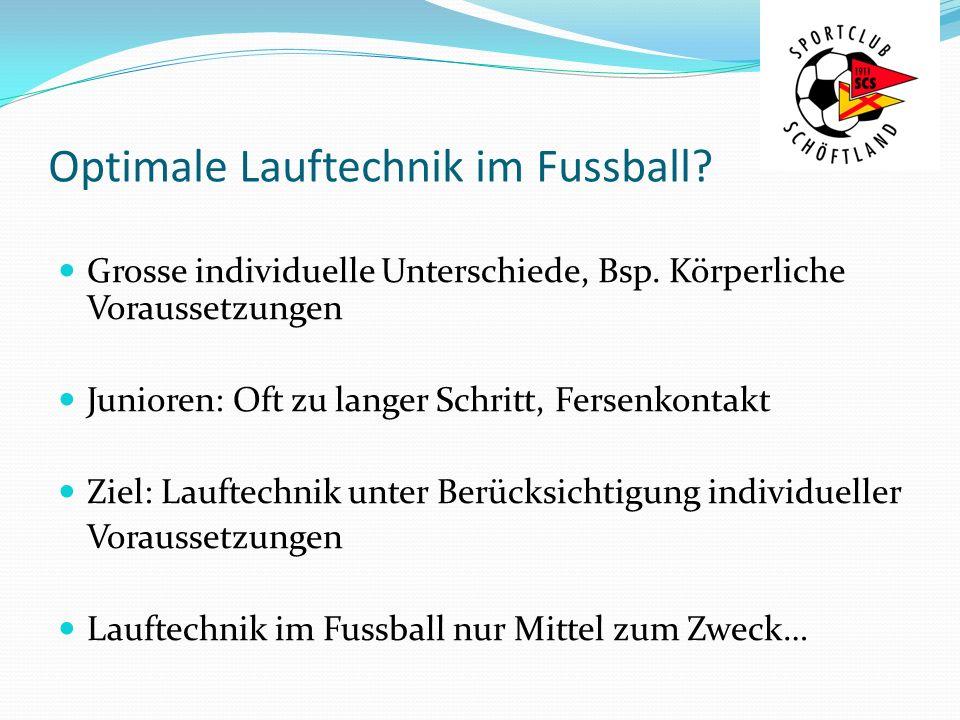 Optimale Lauftechnik im Fussball? Grosse individuelle Unterschiede, Bsp. Körperliche Voraussetzungen Junioren: Oft zu langer Schritt, Fersenkontakt Zi