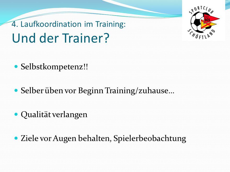 4. Laufkoordination im Training: Und der Trainer? Selbstkompetenz!! Selber üben vor Beginn Training/zuhause… Qualität verlangen Ziele vor Augen behalt