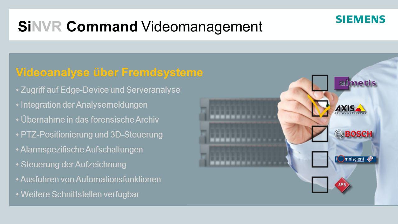 SiNVR Command Videomanagement Zugriff auf Edge-Device und Serveranalyse Integration der Analysemeldungen Übernahme in das forensische Archiv PTZ-Posit