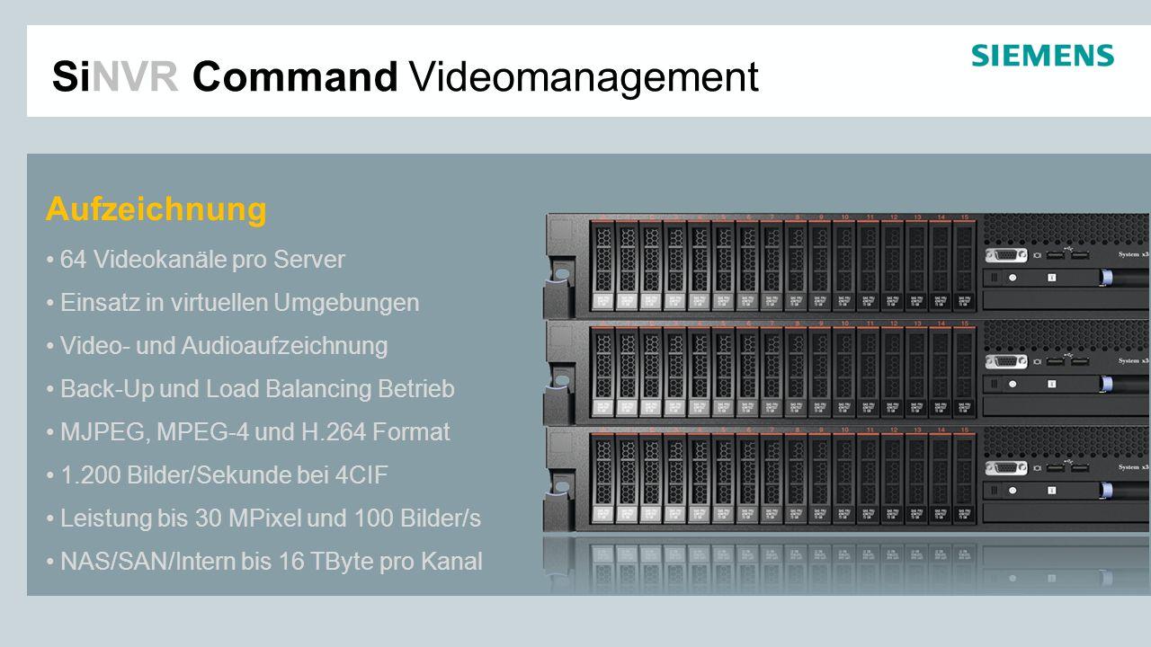 SiNVR Command Videomanagement Aufzeichnung 64 Videokanäle pro Server Einsatz in virtuellen Umgebungen Video- und Audioaufzeichnung Back-Up und Load Ba