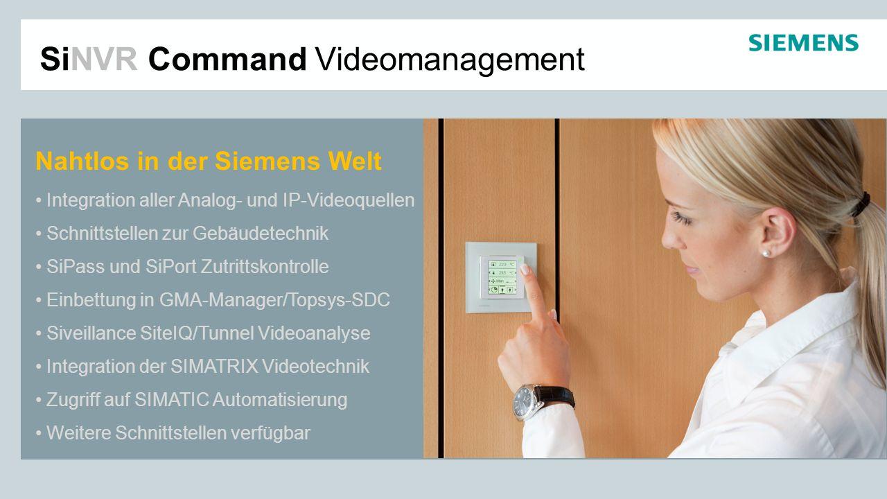 SiNVR Command Videomanagement Nahtlos in der Siemens Welt Integration aller Analog- und IP-Videoquellen Schnittstellen zur Gebäudetechnik SiPass und S
