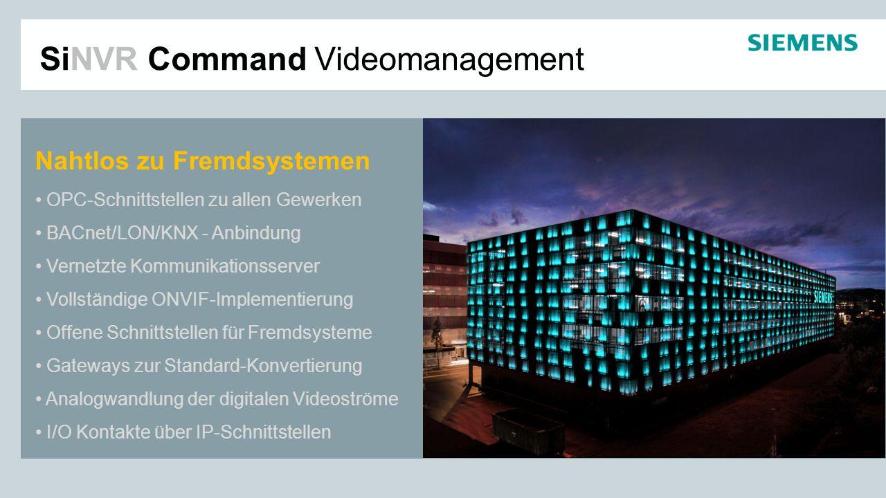 SiNVR Command Videomanagement Nahtlos zu Fremdsystemen OPC-Schnittstellen zu allen Gewerken BACnet/LON/KNX - Anbindung Vernetzte Kommunikationsserver