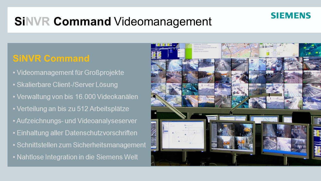 SiNVR Command Videomanagement Nahtlos in der Siemens Welt Integration aller Analog- und IP-Videoquellen Schnittstellen zur Gebäudetechnik SiPass und SiPort Zutrittskontrolle Einbettung in GMA-Manager/Topsys-SDC Siveillance SiteIQ/Tunnel Videoanalyse Integration der SIMATRIX Videotechnik Zugriff auf SIMATIC Automatisierung Weitere Schnittstellen verfügbar
